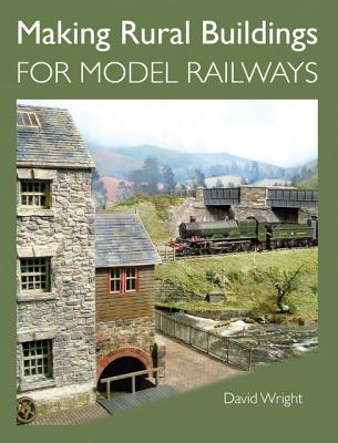Making Rural Buildings for Model Railways By Wright, David